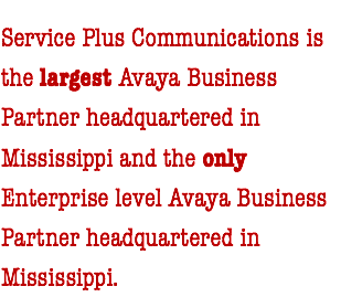 Service Plus Communications is the largest Avaya Business Partner headquartered in Mississippi and the only Enterprise level Avaya Business Partner headquartered in Mississippi.